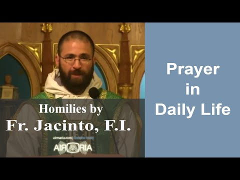 Aug 13 - Homily - Fr Jacinto: Prayer in Daily Life