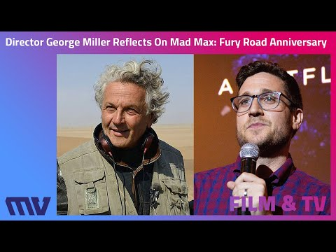 Director George Miller Reflects On Mad Max - Fury Road Anniversary