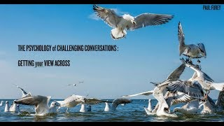 Mastering the Psychology of Challenging Conversations: Pt 1 Getting your view across