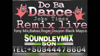 Do ba Dance [Tony Mix, Douyon, Black Mayco, Babas, Roger] Remix Live