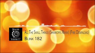 Blink 182 - All The Small Things (Sharkoffs Remix) (Free Download)