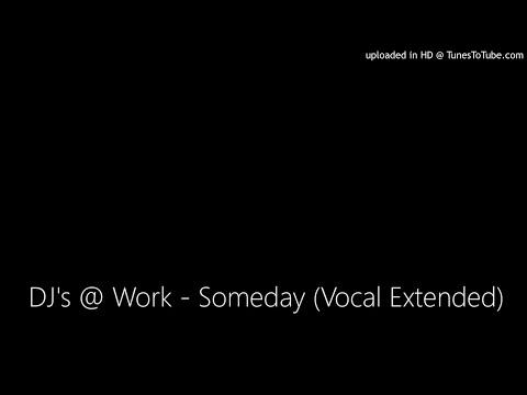 DJ's @ Work - Someday (Vocal Extended)