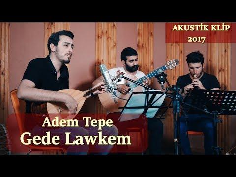 Adem Tepe - Gede Lawkem / YENİ 2017
