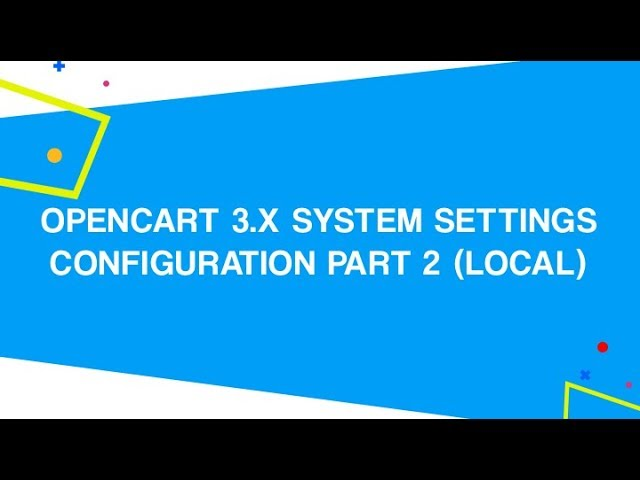 OpenCart 3.x System Settings Configuration PART 2 (Local)