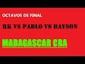 RK vs PABLO vs BAYSON/ Octavos de final- Segunda Fecha/ Madagascar (Segunda Ediión)