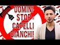 PER GLI UOMINI: STOP AI CAPELLI BIANCHI!