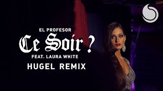 El Profesor Ft. Laura White - Ce Soir ? (HUGEL Remix) [Official Video]