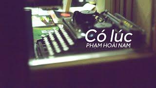 Lyrics || Có Lúc || Phạm Hoài Nam || Sáng tác - Quốc Bảo
