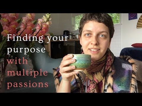 Finding your purpose / calling when you have multiple passions