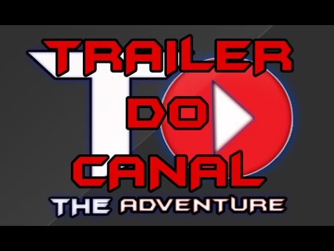 TRAILER DO CANAL - Canal The Adventure