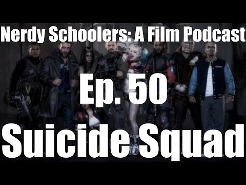 Nerdy Schoolers: A Film Podcast (Ep. 50): Suicide Squad
