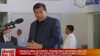 Pang. Duterte, posibleng magdeklara ng Martial law sa Visayas at Luzon
