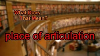 What does place of articulation mean?