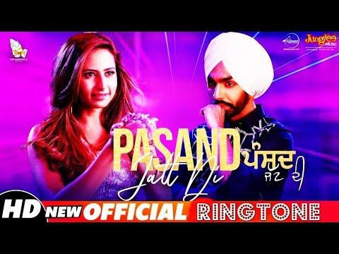 Pasand Jatt Di Ringtone Ammy Virk New Punjabi Song 2018
