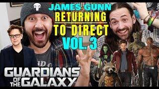 James Gunn RETURNING To DIRECT GUARDIANS OF THE GALAXY VOL 3