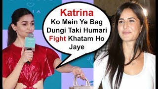Alia Bhatt Gift Katrina Kaif A Bag To End The Fight Between Them