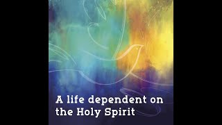 A Life dependent on the Holy Spirit