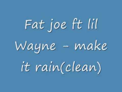 Fat joe ft lil Wayne make it rainclean