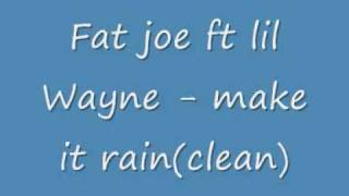 Fat joe ft lil Wayne make it rain(clean)