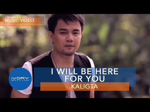 Kaligta | I Will Be Here For You | Official Music Video