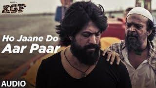 Full Audio: Ho Jaane Do Aar Paar | KGF | Yash  | Srinidhi Shetty | Ravi Basrur