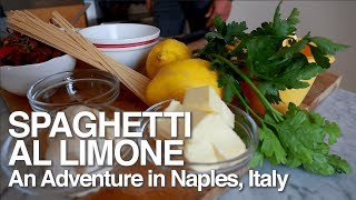 How to Cook Spaghetti Al Limone | Searching for Amalfi Lemons in Naples, Italy