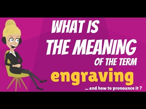 What Is ENGRAVING? ENGRAVING Meaning - ENGRAVING Definition - How To Pronounce ENGRAVING