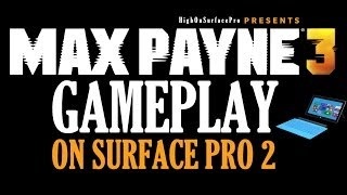 Max Payne 3 Gameplay on Microsoft Surface Pro 2 (Full HD 1080p)