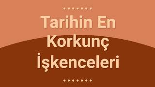 TARİHİN EN KORKUTUCU İŞKENCELERİ !!!