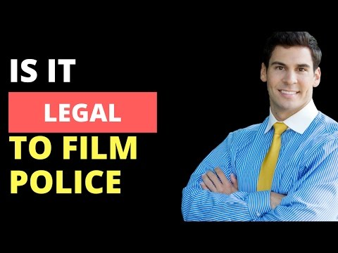 IS IT LEGAL TO FILM THE POLICE