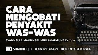Cara Mengobati Penyakit Was-Was - Syaikh Sulaiman Ar-Ruhaily #nasehatulama