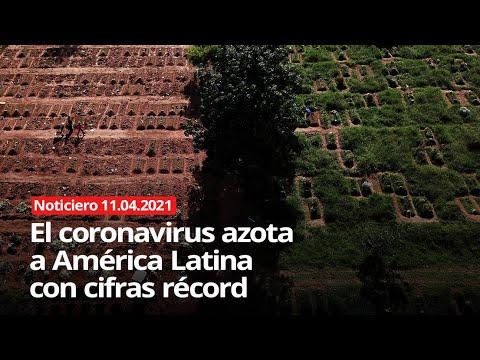 El coronavirus azota a América Latina con cifras récord – NOTICIERO 11/04/2021