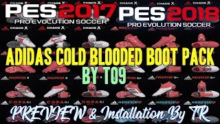 PES 2017 & PES 2018 Adidas Cold Blooded Boot Pack By T09   PREVIEW & Installation By TR