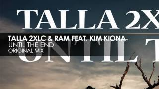 Talla 2XLC & RAM featuring Kim Kiona - Until The End (Original Mix)