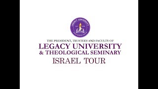 LEGACY UNIVERSITY - ISRAEL TOUR