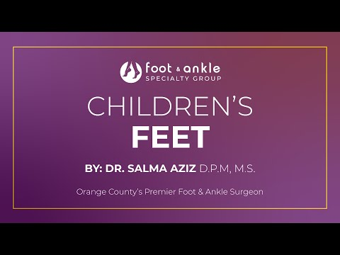 Children's Feet by Dr. Salma Aziz at Foot and Ankle Specialty Group in Orange County