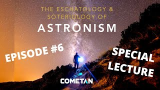 A Special Conversation with Cometan | Episode 6 | The Eschatology & Soteriology of Astronism