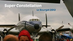 Super Constellation - LeBourget 2013 HD