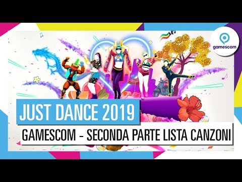JUST DANCE 2019 GAMESCOM REVEAL - (SECONDA PARTE LISTA CANZONI)