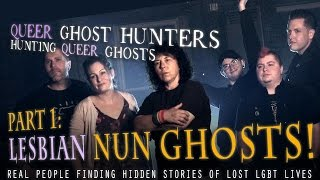 QUEER Ghost Hunters-Hunting QUEER ghosts PART 1: Lesbian Nun Ghosts!