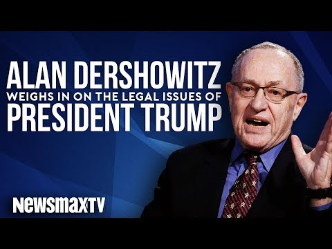 Alan Dershowitz Weighs In on the Legal Issues of President Trump