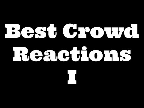 Best Crowd Reactions