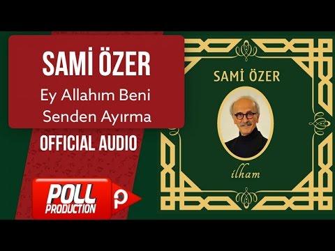 Sami Özer - Ey Allahım Beni Senden Ayırma - ( Official Audio )