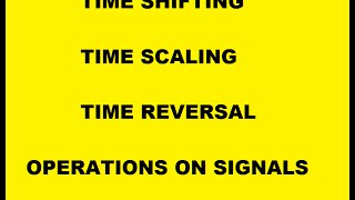 Operations on signals Time scaling,reversal,shifting.