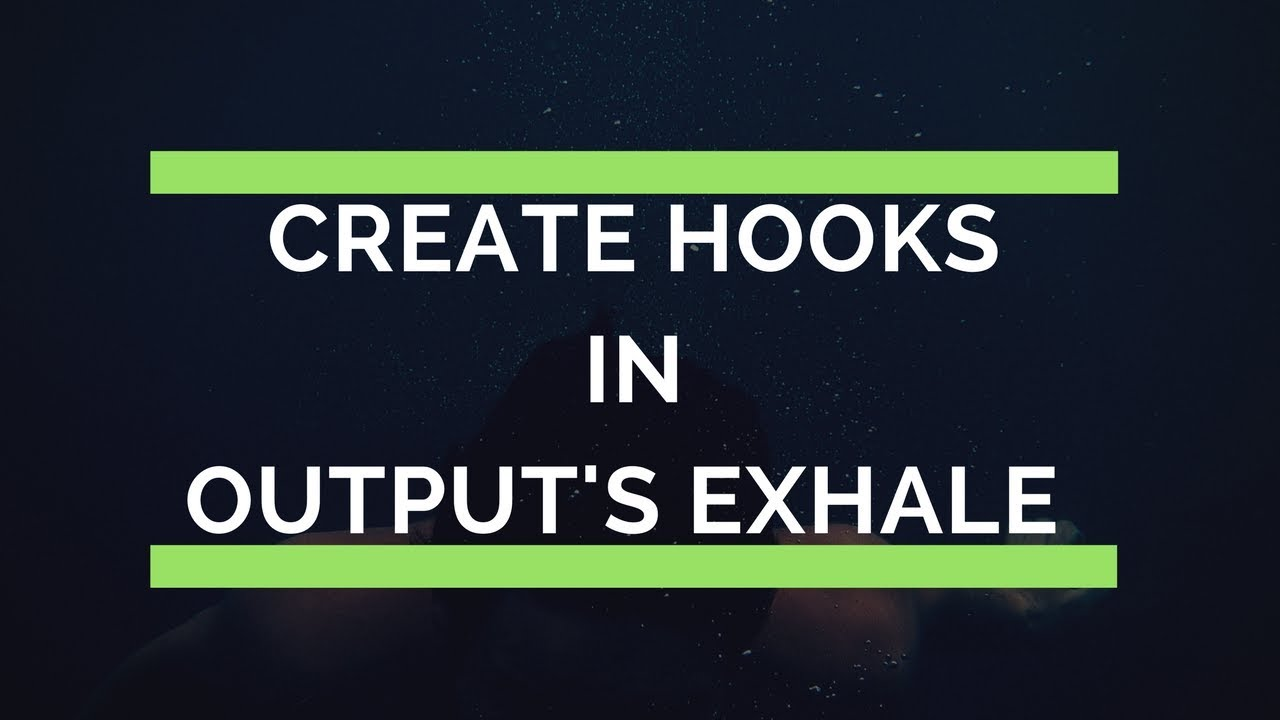 Creating Hooks with Output Exhale