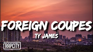 Ty James - Foreign Coupes (Lyrics)