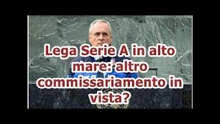 Lega Serie A in alto mare: altro commissariamento in vista?