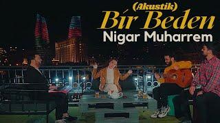 Nigar Muharrem - Bir Beden (2021 Akustik)