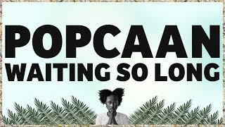Popcaan - Waiting So Long (Produced by Adde Instrumentals) - OFFICIAL LYRIC VIDEO