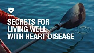 Secrets for living well with heart disease thumbnail